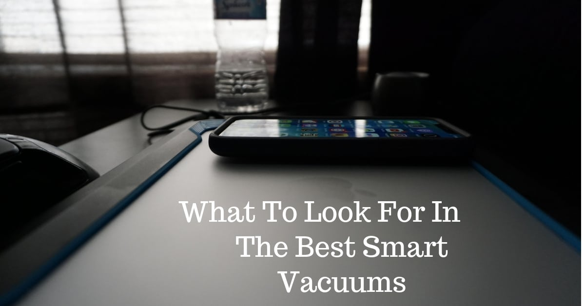 What To Look For In the Best Smart Vacuums