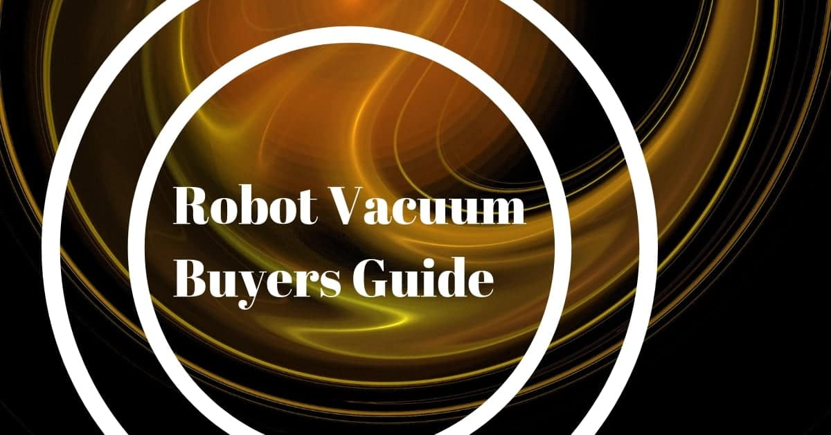 Robot Vacuum Buyers Guide