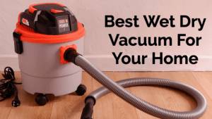 Best Wet Dry Vacuum For Your Home